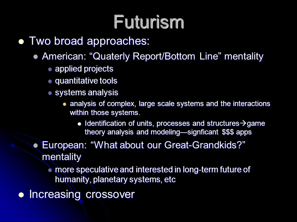 Futurism Two broad approaches: Increasing crossover