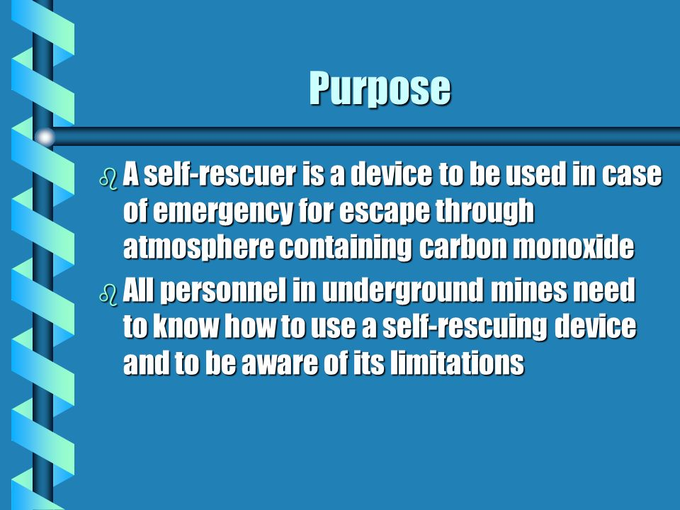 PurposeA self-rescuer is a device to be used in case of emergency for escape through atmosphere containing carbon monoxide.