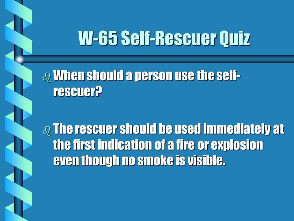 W-65 Self-Rescuer Quiz When should a person use the self-rescuer