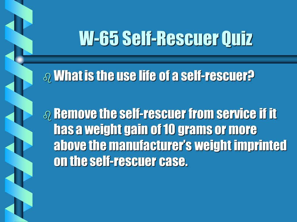 W-65 Self-Rescuer Quiz What is the use life of a self-rescuer