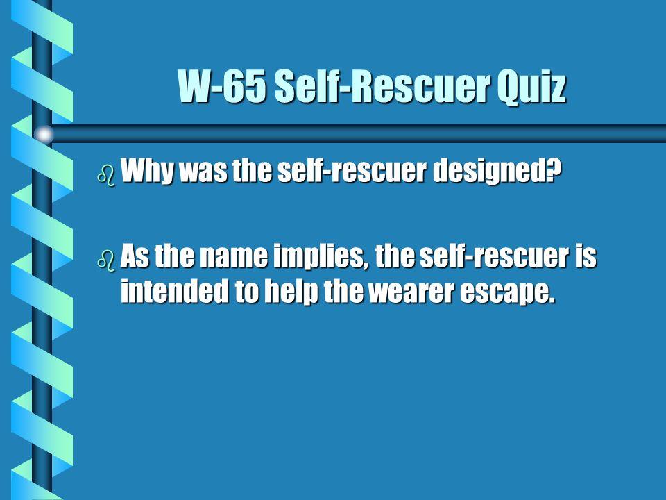 W-65 Self-Rescuer Quiz Why was the self-rescuer designed