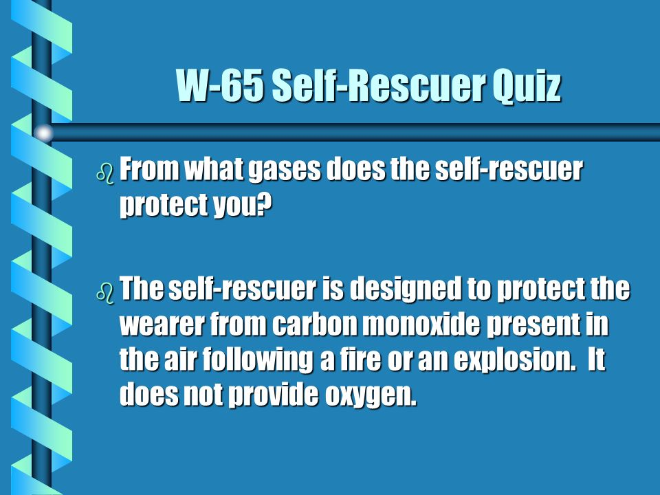 W-65 Self-Rescuer Quiz From what gases does the self-rescuer protect you