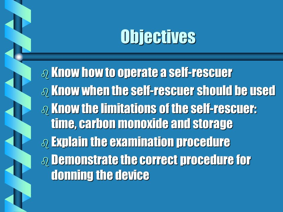Objectives Know how to operate a self-rescuer