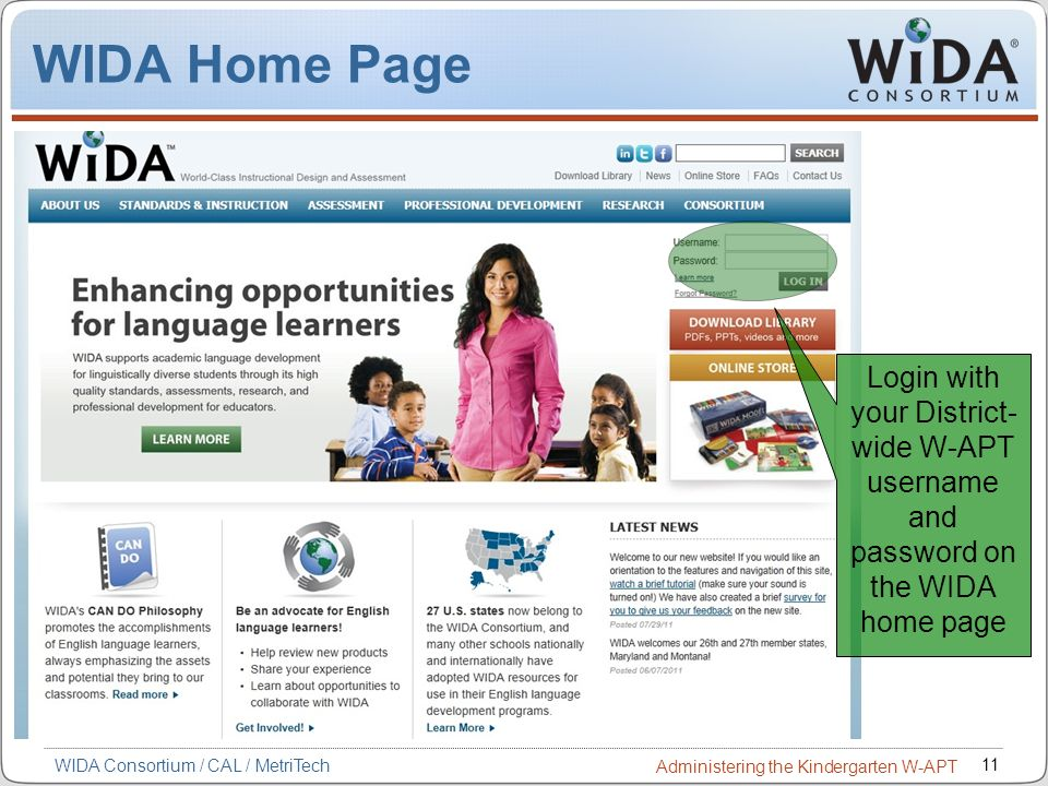 WIDA Home Page Login with your District-wide W-APT username and password on the WIDA home page 11