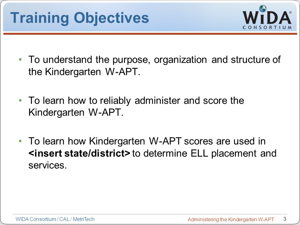 Training Objectives To understand the purpose, organization and structure of the Kindergarten W-APT.