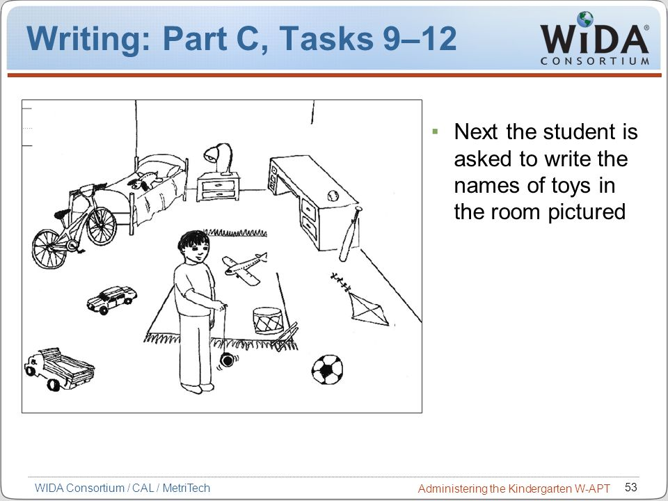 Writing: Part C, Tasks 9–12 Next the student is asked to write the names of toys in the room pictured.