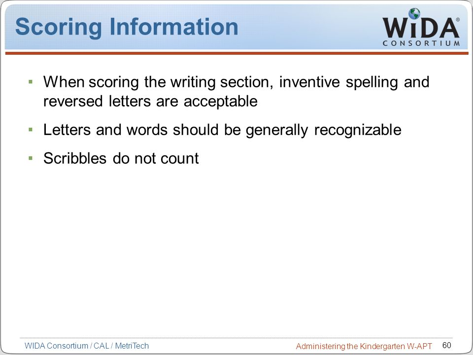 Scoring Information When scoring the writing section, inventive spelling and reversed letters are acceptable.