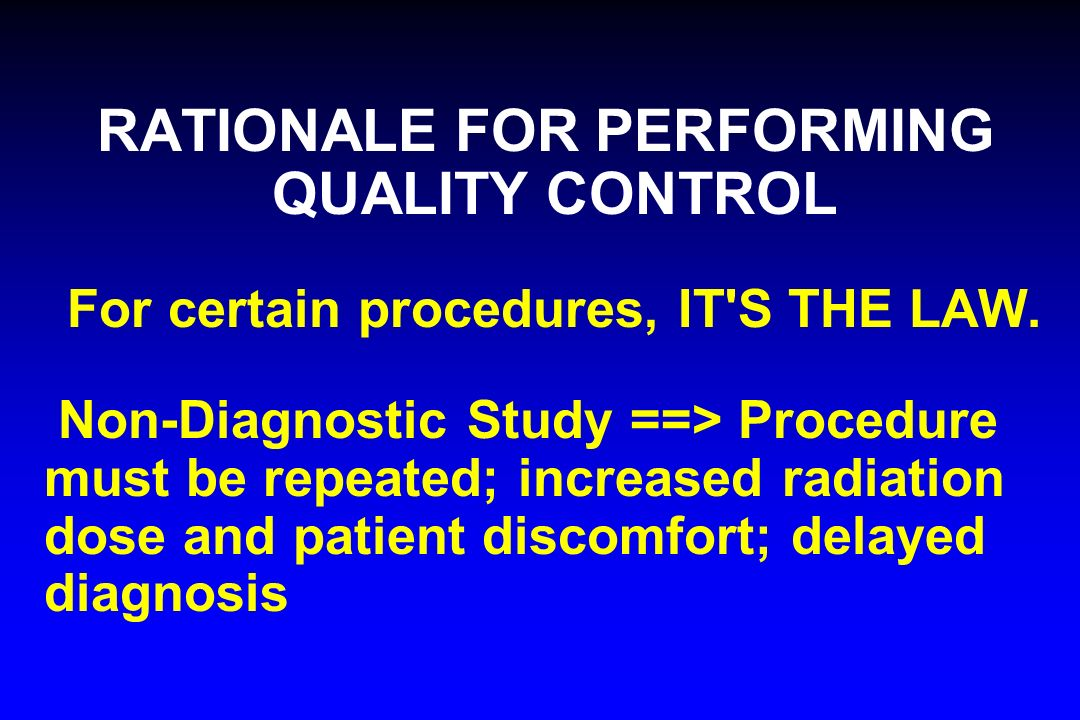 RATIONALE FOR PERFORMING QUALITY CONTROL