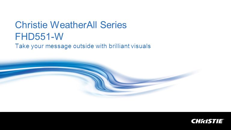 Christie WeatherAll Series FHD551-W Take your message outside with brilliant visuals