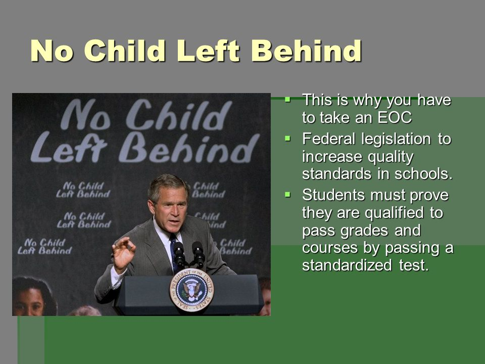 No Child Left Behind This is why you have to take an EOC