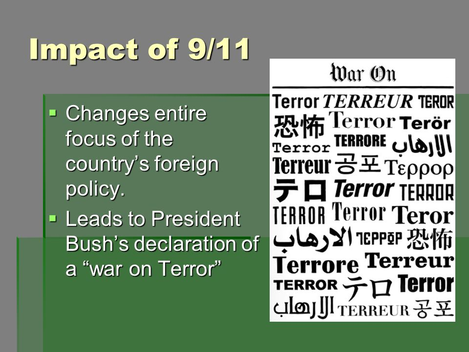 Impact of 9/11 Changes entire focus of the country's foreign policy.