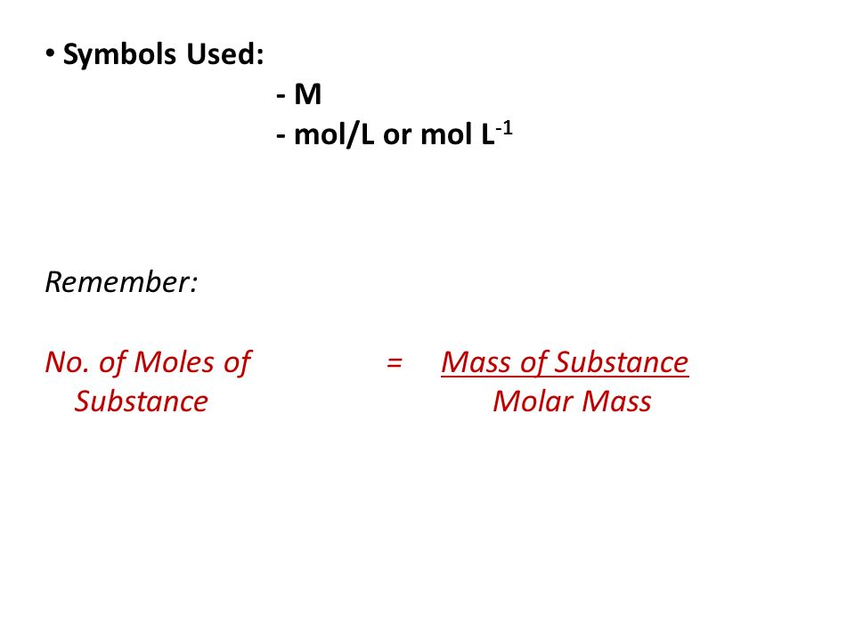 Symbols Used:- M.- mol/L or mol L-1. Remember: No.