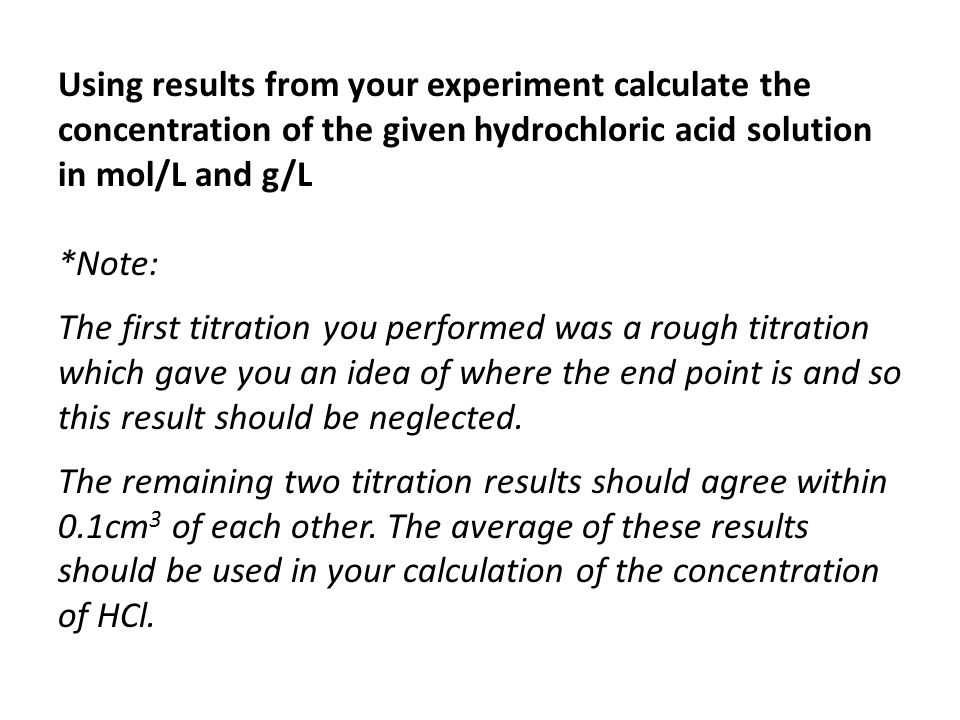 Using results from your experiment calculate the concentration of the given hydrochloric acid solution in mol/L and g/L