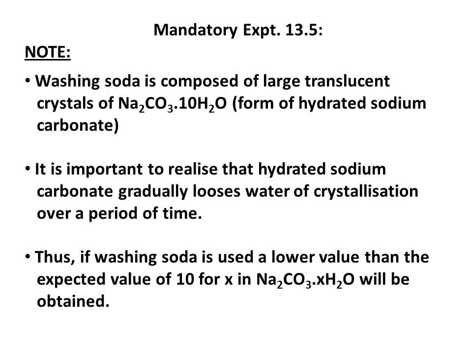 Mandatory Expt. 13.5:NOTE: Washing soda is composed of large translucent. crystals of Na2CO3.10H2O (form of hydrated sodium.
