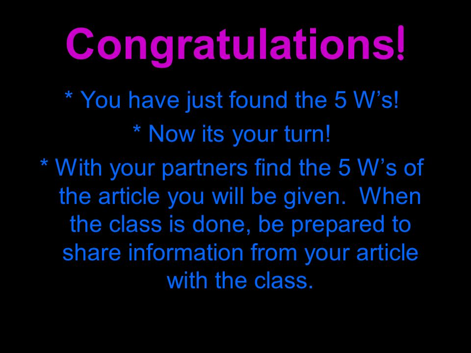 * You have just found the 5 W's!