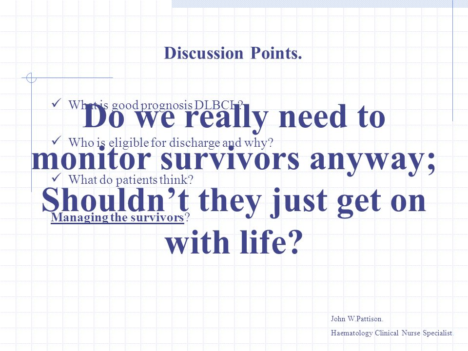 Discussion Points. Do we really need to monitor survivors anyway; Shouldn't they just get on with life