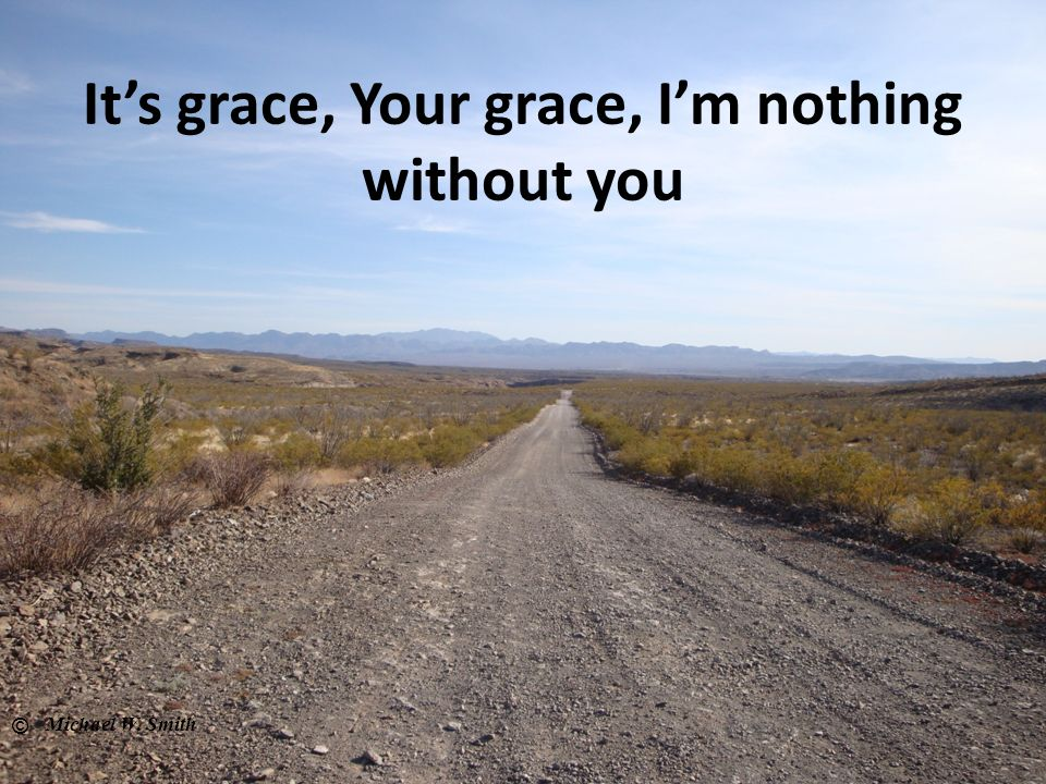 It's grace, Your grace, I'm nothing without you