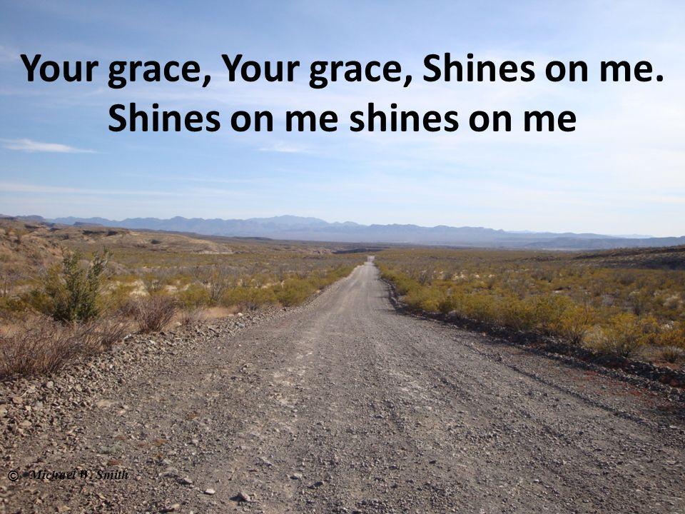 Your grace, Your grace, Shines on me. Shines on me shines on me