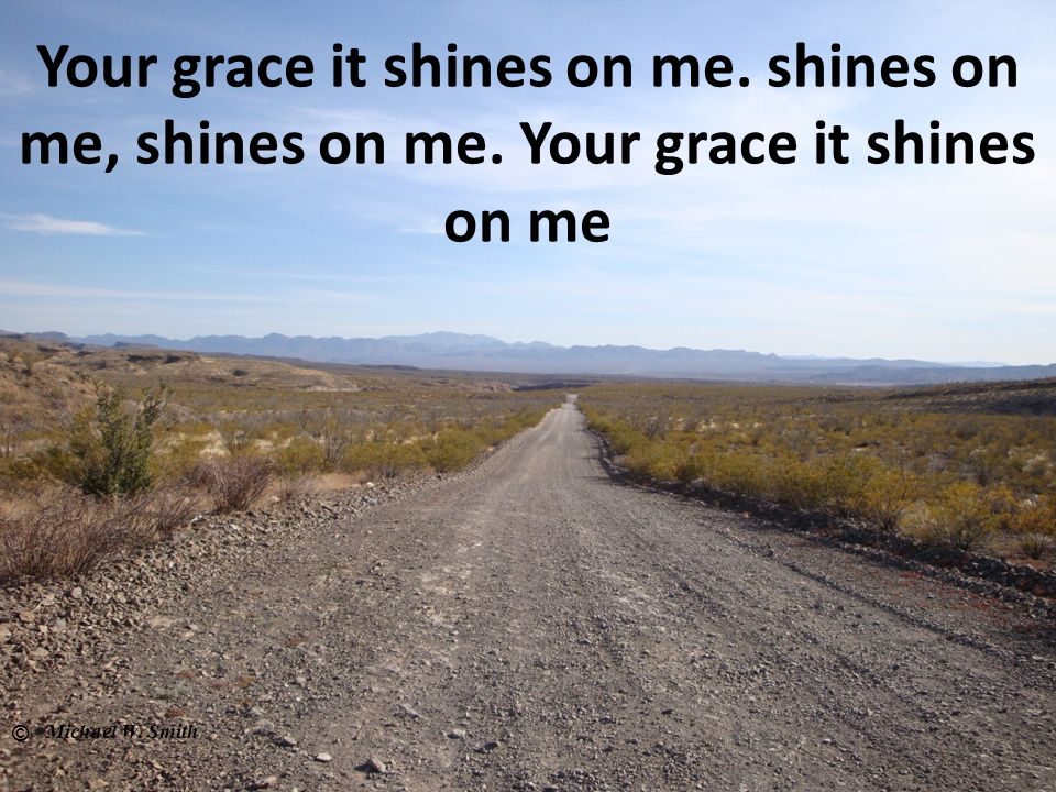 Your grace it shines on me. shines on me, shines on me