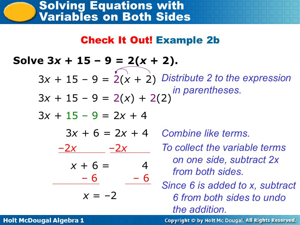 Check It Out! Example 2b Solve 3x + 15 – 9 = 2(x + 2). 3x + 15 – 9 = 2(x + 2) Distribute 2 to the expression in parentheses.