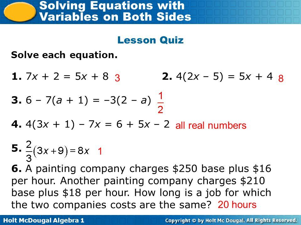 Lesson Quiz 1. 7x + 2 = 5x + 8 2. 4(2x – 5) = 5x + 4