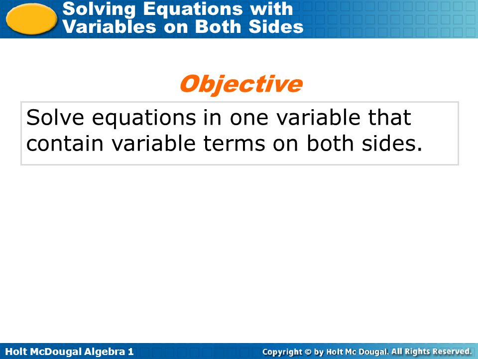 Objective Solve equations in one variable that contain variable terms on both sides.