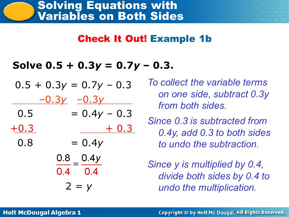 Check It Out! Example 1b Solve 0.5 + 0.3y = 0.7y – 0.3. To collect the variable terms on one side, subtract 0.3y from both sides.