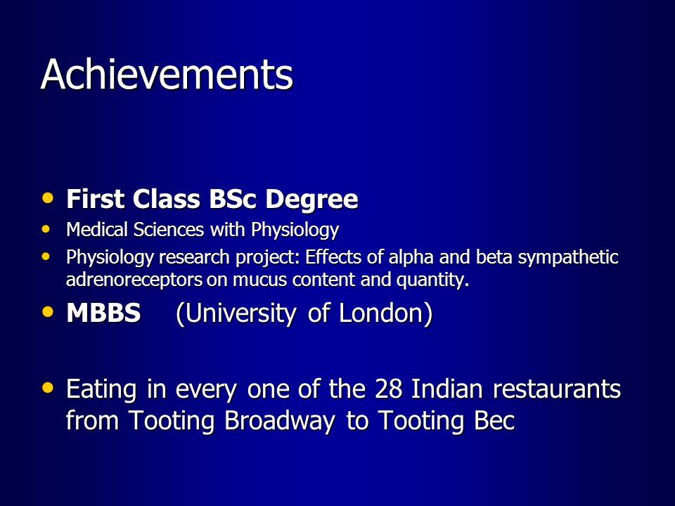 Achievements First Class BSc Degree MBBS (University of London)