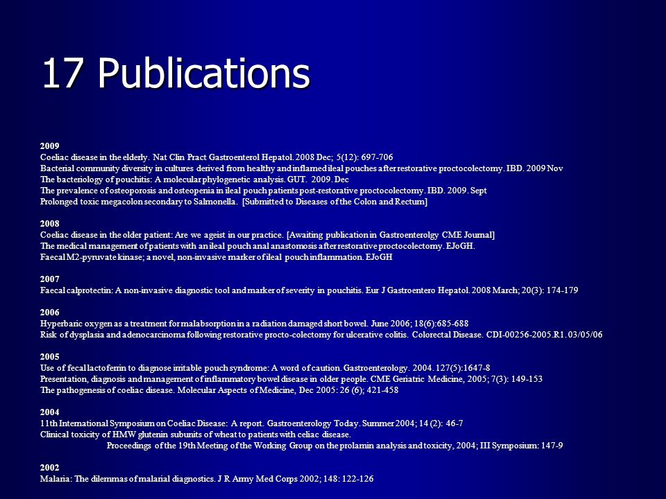 17 Publications 2009. Coeliac disease in the elderly. Nat Clin Pract Gastroenterol Hepatol. 2008 Dec; 5(12): 697-706.