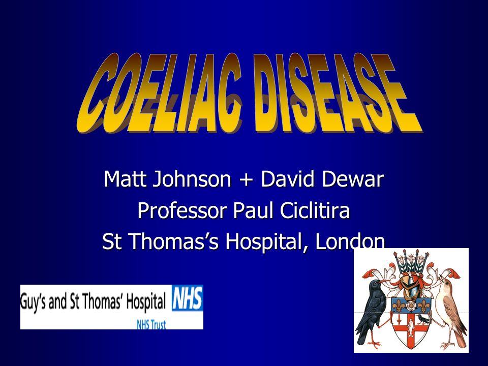COELIAC DISEASE Matt Johnson + David Dewar Professor Paul Ciclitira