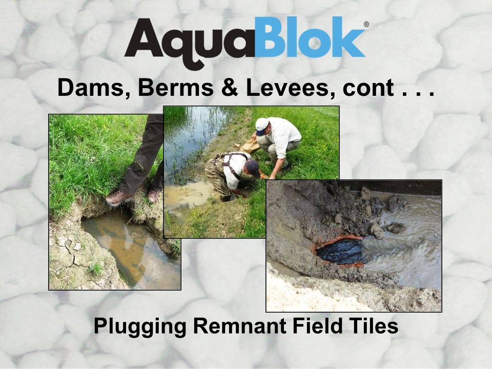 Dams, Berms & Levees, cont . . . Plugging Remnant Field Tiles