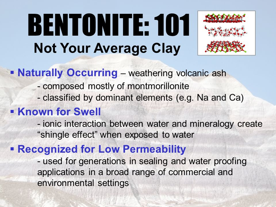 BENTONITE: 101 Bentonite 101 Not Your Average Clay