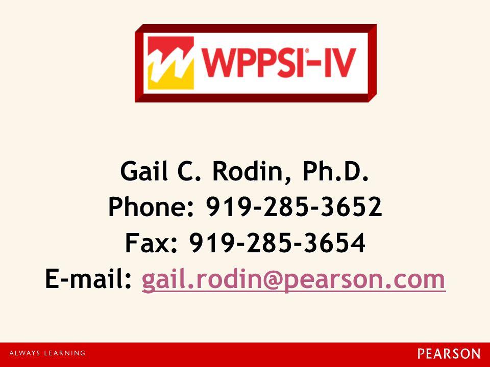 Gail C. Rodin, Ph.D. Phone: 919-285-3652 Fax: 919-285-3654 E-mail: gail.rodin@pearson.com