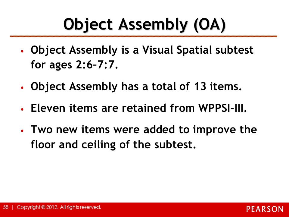 Object Assembly (OA) Object Assembly is a Visual Spatial subtest for ages 2:6–7:7. Object Assembly has a total of 13 items.