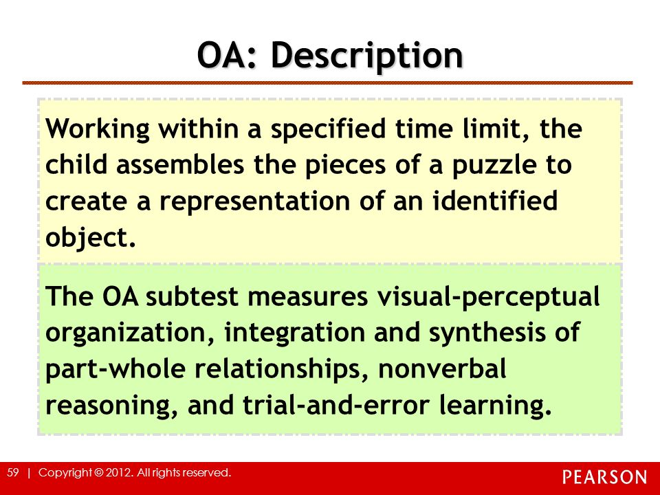 OA: Description Working within a specified time limit, the child assembles the pieces of a puzzle to create a representation of an identified object.