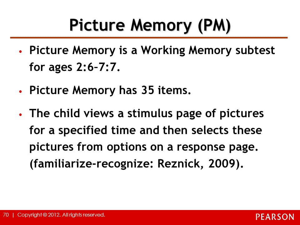 Picture Memory (PM) Picture Memory is a Working Memory subtest for ages 2:6–7:7. Picture Memory has 35 items.