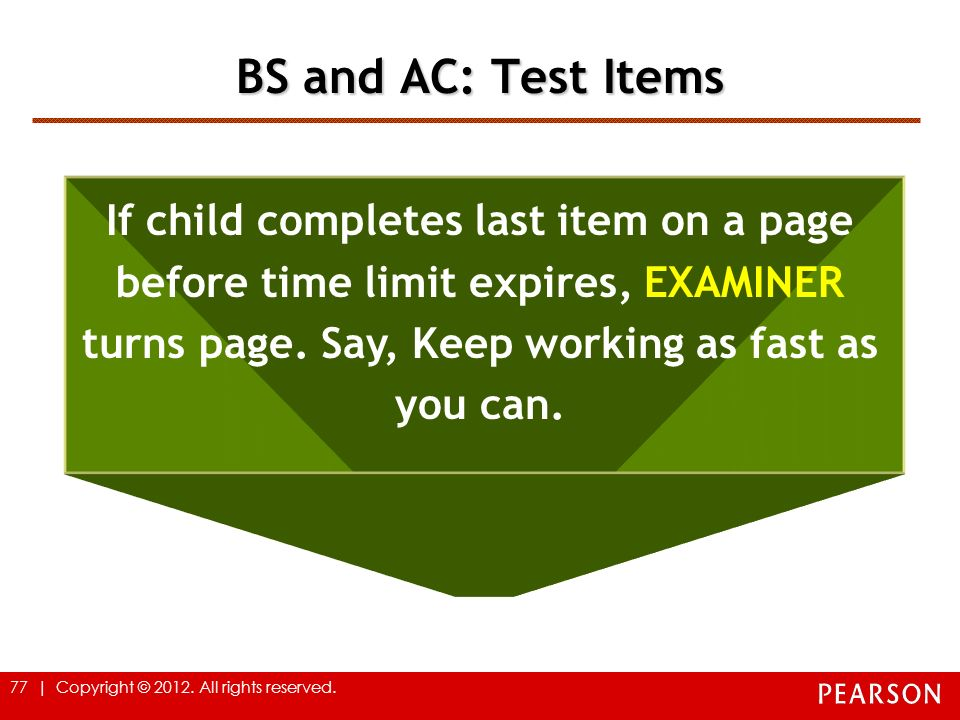 BS and AC: Test Items If child completes last item on a page before time limit expires, EXAMINER turns page.