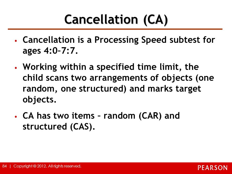 Cancellation (CA) Cancellation is a Processing Speed subtest for ages 4:0–7:7.