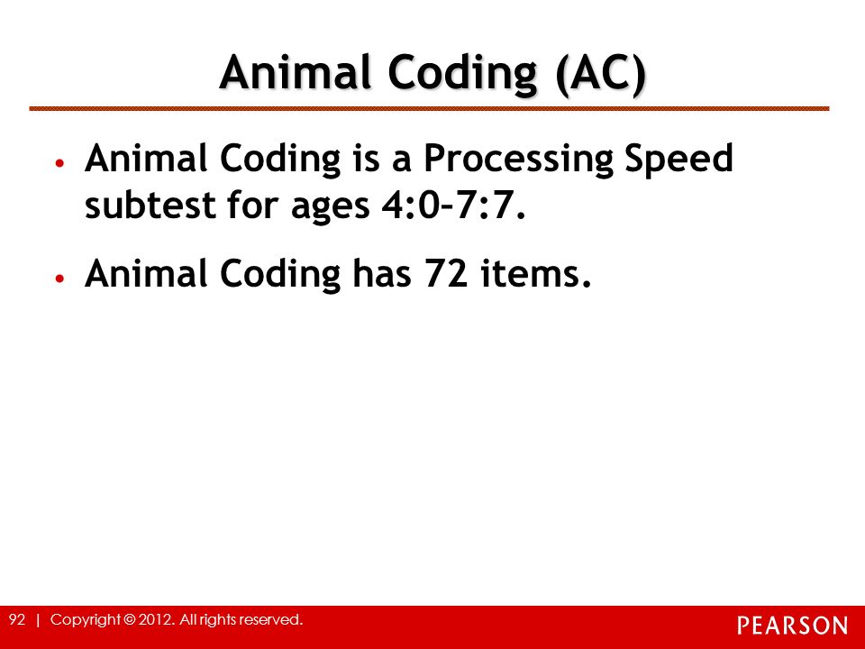 Animal Coding (AC) Animal Coding is a Processing Speed subtest for ages 4:0–7:7.