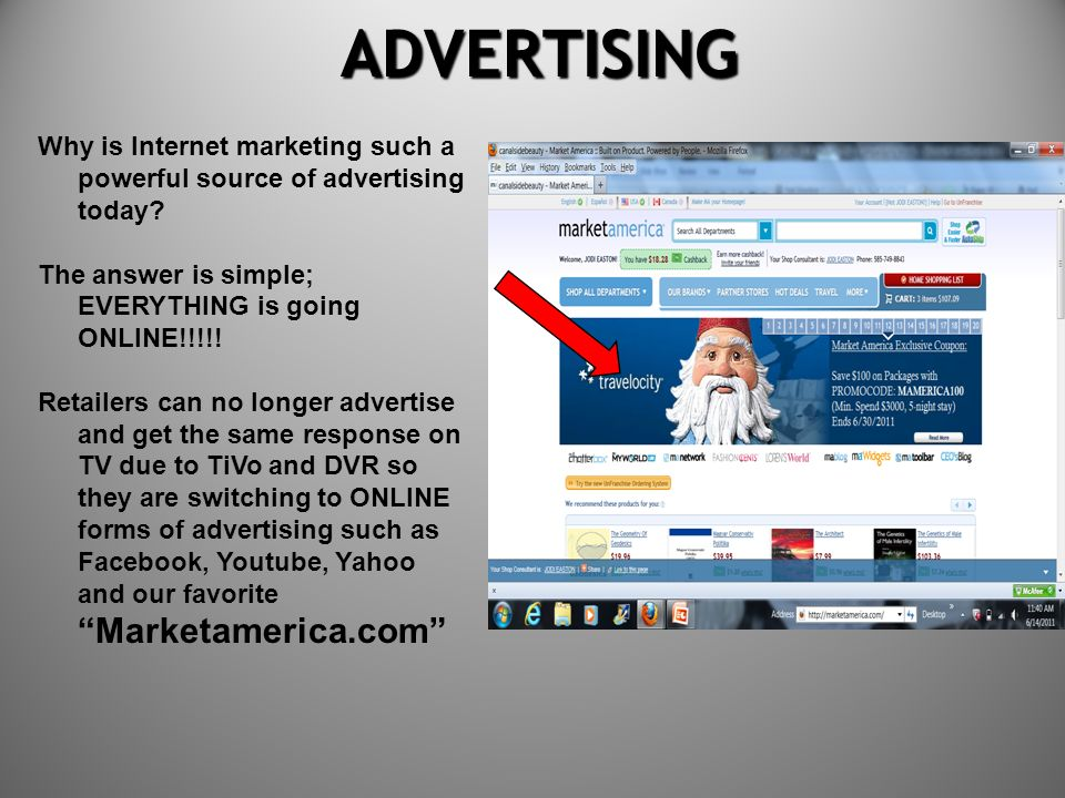 ADVERTISING Why is Internet marketing such a powerful source of advertising today The answer is simple; EVERYTHING is going ONLINE!!!!!