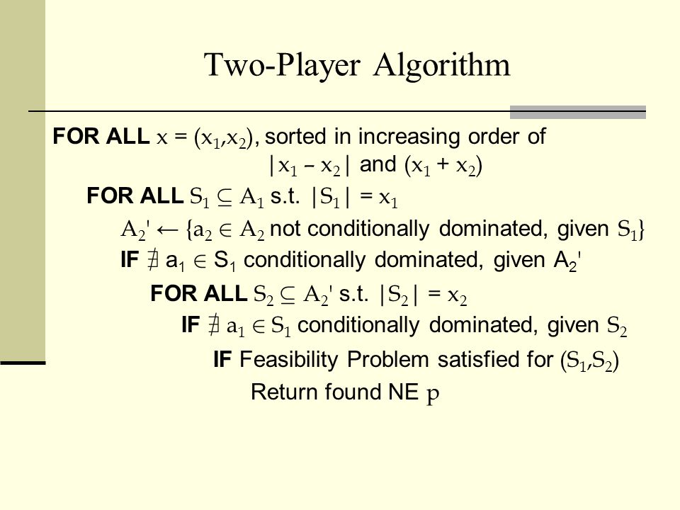 3/25/2017 Two-Player Algorithm. FOR ALL x = (x1,x2), sorted in increasing order of. |x1 – x2| and (x1 + x2)
