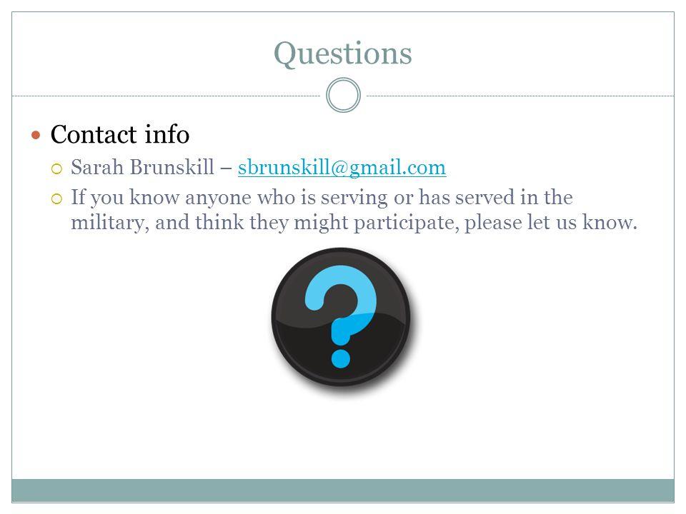 Questions Contact info. Sarah Brunskill – sbrunskill@gmail.com.