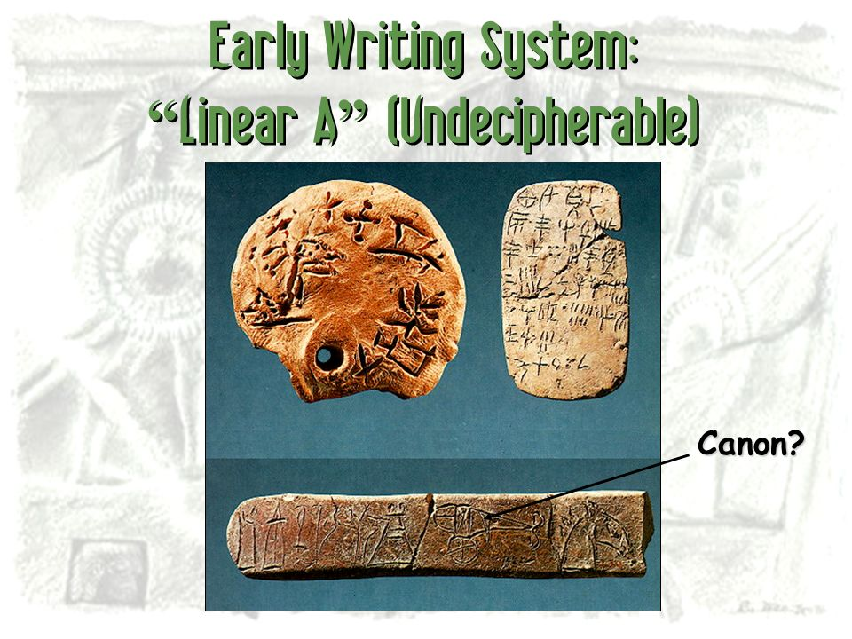 Early Writing System: Linear A (Undecipherable)