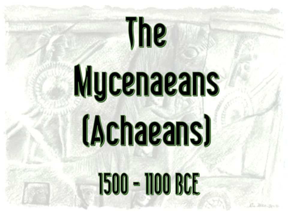 The Mycenaeans (Achaeans)