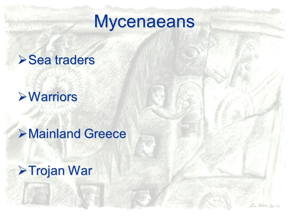 Mycenaeans Sea traders Warriors Mainland Greece Trojan War