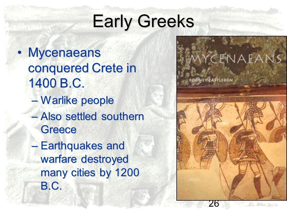 Early Greeks Mycenaeans conquered Crete in 1400 B.C. Warlike people