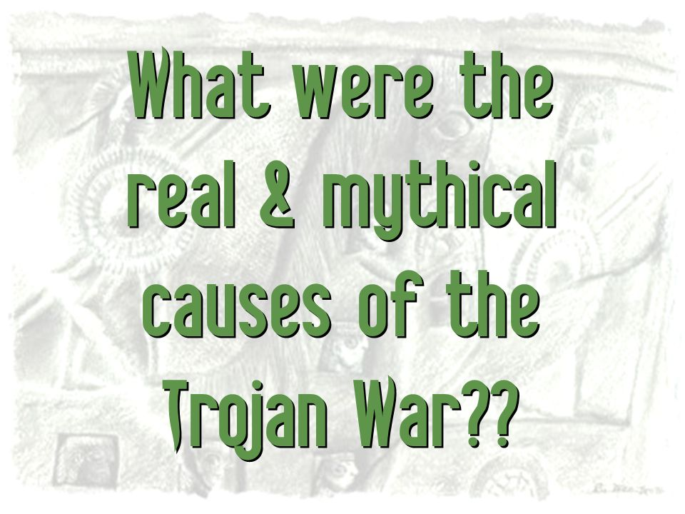 What were the real & mythical causes of the Trojan War
