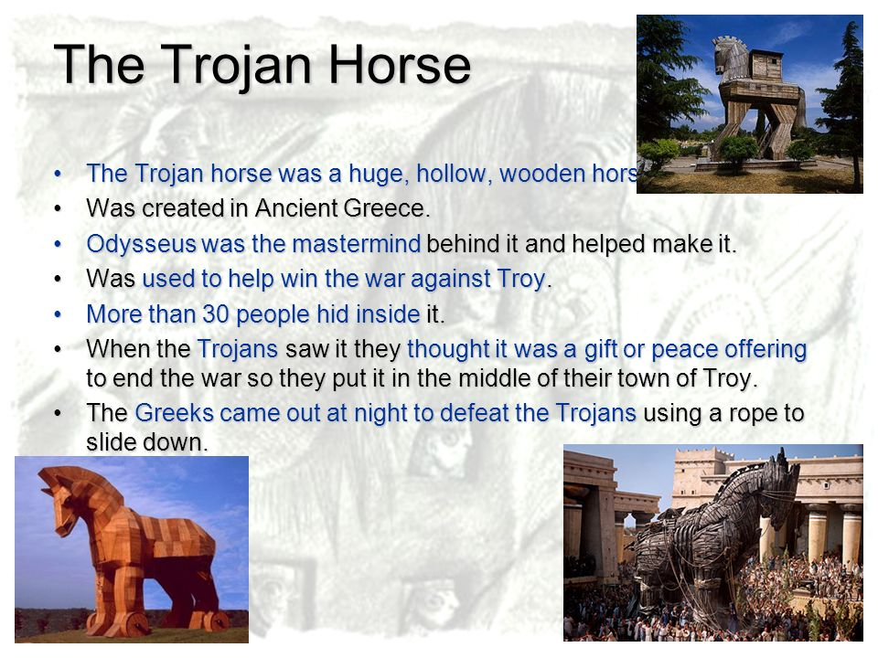 The Trojan Horse The Trojan horse was a huge, hollow, wooden horse.