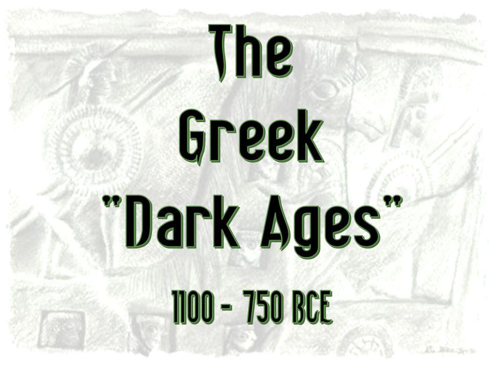 The Greek Dark Ages 1100 - 750 BCE
