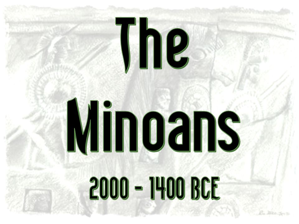 The Minoans 2000 - 1400 BCE